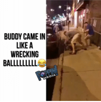 Lmao, Memes, and Help: BUDDY CAME IN  LIKE A  WRECKING  BALLLLLLLL  MEDIA Lmao somebody !!! Help him 😅😂😂😂😂