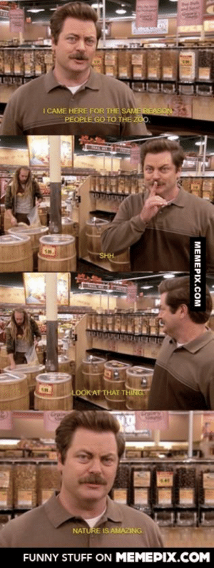 Ron Swanson visits Whole Foodsomg-humor.tumblr.com: Bue Pul  I CAME HERE FOR THE SAME REAS  PEOPLE GO TO THE Z0.  SHH.  LOOK AT THAT THING  Croin  Craimy  NATURE IS AMAZING.  FUNNY STUFF ON MEMEPIX.COM  MEMEPIX.COM Ron Swanson visits Whole Foodsomg-humor.tumblr.com
