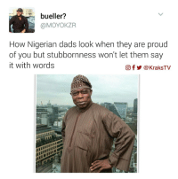 🤣😂😂 Double tap if you can relate ‼️ ➡️ Follow @KraksTV on Snapchat, Twitter, and Facebook: bueller?  (a MOYOKZR  How Nigerian dads look when they are proud  of you but stubbornness won't let them say  it with words  CO f @KraksTV 🤣😂😂 Double tap if you can relate ‼️ ➡️ Follow @KraksTV on Snapchat, Twitter, and Facebook