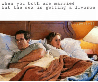 buenthouseothsagetmarrieddivorce  When you both are married  but the sex is getting a divorce  ngpetty83 She's getting everything now cause he didn't sign the prenup 😢😢😢😂😂😂😹😹😹 marriage theworst lmao nosex divorce awwdamn sosad dontmindme screwsloose truestory lameshit