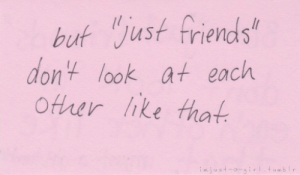 Friends, Tumblr, and Girl: buf Just friends  dont look at each  Other hke that  .mjust-a-girl.tumblr
