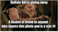 It rubs the lotion on it's skin or else it gets the hose again.   ~Vixsin: Buffalo Bill is giving away  A basket of lotion to anyone  who shares this photo and is a size 14 It rubs the lotion on it's skin or else it gets the hose again.   ~Vixsin