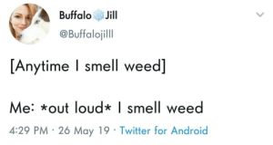 Keep it down narc: BuffaloJill  @Buffalojill  [Anytime I smell weed]  e: *out loud* | smell wee  4:29 PM 26 May 19 Twitter for Android Keep it down narc