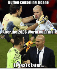 Life, Memes, and World Cup: Buffon consoling Zidane  TrollFootball  After the 2006 World Cup Final  11 years later... Life is a circle 👍🏽🏆