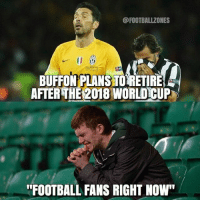 "Memes, World Cup, and 🤖: BUFFONPLANSTORETIRE  AFTERTHE 2018 WORLD CUP  FOOTBALL FANS RIGHT NOW"" Buffon 😳"