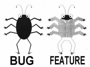 Its not a bug , its a feature: BUG  FEATURE Its not a bug , its a feature