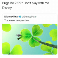 Ass, Disney, and Fat Ass: Bugs life 2???? Don't play with me  Disney  Disney.Pixar@DisneyPixar  Try a new perspective. Why he got a fat ass backwood rolled up there tho 😂 • Follow @savagememesss for more posts daily