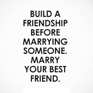 https://iglovequotes.net/: BUILD A  FRIENDSHIP  BEFORE  MARRYING  SOMEONE.  MARRY  YOUR BEST  FRIEND. https://iglovequotes.net/