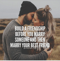 Best Friend, Love, and Memes: BUILD A FRIENDSHIP  BEFORE YOU MARRY  SOMEONE AND THEN  MARRY YOUR BEST FRIEND  @OVERDOSELOVERS Tag Your Love ❤️