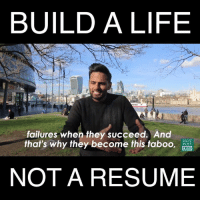Memes, Huff, and Resume: BUILD A LIFE  failures when they succeed. And  HUFF  POST  RISE  NOT A RESUME Which one are you building? by Jay Shetty