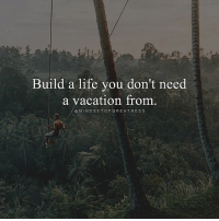 Life, Memes, and Quotes: Build a life you don't need  a vacation from.  e MINDSET OF GREATNESS Follow @mindsetofgreatness for more deep quotes 😊