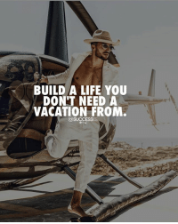Friends, Life, and Memes: BUILD A LIFE YOU  DONT NEED A  VACATION FROM  @SUCCESSES Which friends you taking with? 👇- successes