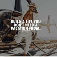 Life, Memes, and Vacation: BUILD A LIFE YOU  DON'T NEED A  VACATION FROM  @SUCCESSES Who's working on it?😎 Comment below and check out @successes ✔️
