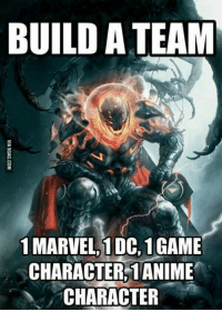 **Love**: BUILD A TEAM  1 MARVEL, 1 DC, 1 GAME  CHARACTER 1 ANIME  CHARACTER **Love**