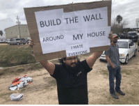 My House, House, and The Wall: BUILD THE WALL  AROUND MY HOUSE  I HATE