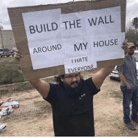 Careful, hes a Hero!: BUILD THE WALL  AROUND  MY HOUSE  I HATE  EVERYONE Careful, hes a Hero!