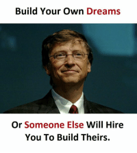 Dreams, Build Your Own, and Will: Build Your Own Dreams  Or Someone Else  Will Hire  You To Build Theirs.