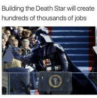 Death Star, Memes, and 🤖: Building the Death Star will create  hundreds of thousands of jobs Silk Spectre