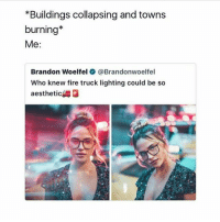 Fire, Memes, and Aesthetic: Buildings collapsing and towns  burning*  Me:  Brandon Woelfel @Brandonwoelfel  Who knew fire truck lighting could be so  aesthetic K I wish I could accidentally buy a Range Rover and get away with it - credit for photo goes to @brandonwoelfel