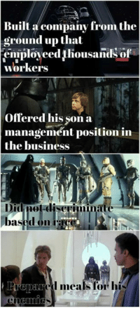 Memes, Business, and 🤖: Built a company from the  ground up that  eniploy eedliousands of  workers  Offered his son a  managemént position in  the business  Did nol-diseriminate  basedon  Preparcd meals for his  7/