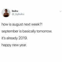 Funny, New Year's, and Happy: buku  @_bybuk  how is august next week?!  september is basically tomorrow.  it's already 2019.  happy new year. But how @_theblessedone 😩