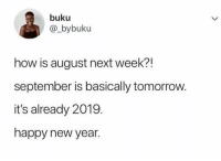 Memes, New Year's, and Happy: buku  @_bybuku  how is august next week?!  september is basically tomorrow.  it's already 2019.  happy new year.  71 Time flies when you're adulting