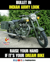Army, Indian, and Indianpeoplefacebook: BULLET IN  INDIAN ARMY LOOK  LAUGHING  RAISE YOUR HAND  IF IT'S YOUR DREAM BIKE