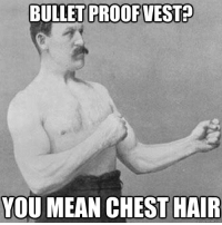 Dank, 🤖, and Means: BULLETPROOF VESTED  YOU MEAN CHEST HAIR