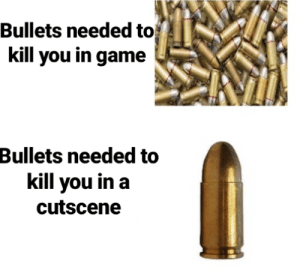 Pew pew by thatperson420 MORE MEMES: Bullets needed to  kill you in game  Bullets needed to  kill you in a  cutscene Pew pew by thatperson420 MORE MEMES
