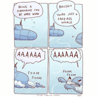 Ass, Fake, and Memes: BULLSHIT  YoURE JUST A  WHALE  BEINGA  SUBMARINE CAN  BE HARD WORK  FAKE-ASS  Foo M  FooM  Fo oM  FooM  EXTRA FABULOUS COMICS prints available https://extrafabulous.shop/products/print-subwhale