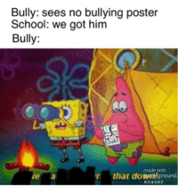 bully: Bully: sees no bullying poster  School: we got him  Bully:  UL  made with  te a  r that dopapkground  eraser