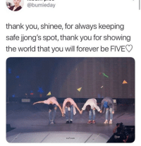 Thank You, Forever, and World: @bumieday  thank you, shinee, for always keeping  safe jong's spot, thank you for showing  the world that you will forever be FIVE  STAFF  eve onew ♥️