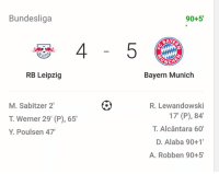 Memes, Game, and A Game: Bundesliga  RB Leipzig  M. Sabitzer 2'  T. Werner 29' (PP), 65'  Y. Poulsen 47  90+5'  MAMMA  NCH  Bayern Munich  R. Lewandowski  17' (P), 84'  D. Alaba 90+1'  A. Robben 90+5' What a comeback from bayer, what a game