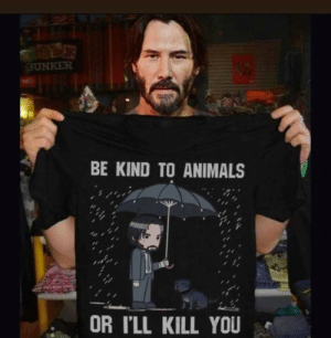 Animals, Funny, and John Wick: BUNKER  BE KIND TO ANIMALS  OR I'LL KILL YOU John Wick Motivation via /r/funny https://ift.tt/2N6LW4p