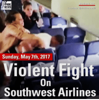 Memes, News, and California: Burbank, CA  FOX  NEWS  Courtesy  anickkrauseDB  Sunday, May 7th, 2017  Violent Fig  On  Southwest Airlines One person was arrested after a brawl erupted aboard a SouthwestAirlines​ flight deplaning in Burbank, California. There was no word on what prompted the quarrel.