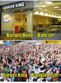 Burger King, Memes, and Queen: BURGER KING  BURGER  Burger King-Bidesh!  Blirger King Bangladesh! Where's our Burger Queen you misogynist privileged chauvinist pigs?  - Down2Earth