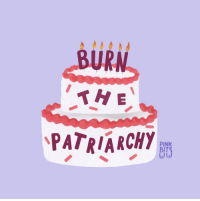 Pink, Patriarchy, and  Burn: BURN  TH E  PATRIARCHY  PINK  BITS