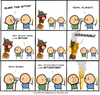 Memes, Cyanide and Happiness, and Sick: BURN THE WITCH!  HEH. WITCHP MORE  LIKE BITCH!  HEH. PITCHFORK MORE  SICK BURN!  LIKE BITCHFORK!  Cyanide and Happiness O Explosm.net  YEAH, ALRIGHT  AAAAAGH!