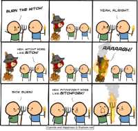 Bitch, Yeah, and Cyanide and Happiness: BURN THE WITCH!  YEAH, ALRIGHT  HEH. WITCHP MORE  LIKE BITCH!  HEH. PITCHFORKP MORE  LIKE BITCHFORK!  SICK BURN!  Cyanide and Happiness © Explosm.net http://t.co/CIVdbKBXk8