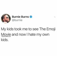 Emoji, Memes, and Kids: Burnie Burns  @burnie  My kids took me to see The Emoji  Movie and now I hate my own  kids.  Featured @will ent 😂lol