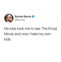 Emoji, Funny, and Kids: Burnie Burns  @burnie  My kids took me to see The Emoji  Movie and now I hate my own  kids. 👋🤦‍♀️😫🔫🤔💀🙏