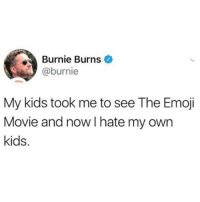 Emoji, Funny, and Kids: Burnie Burns  @burnie  My kids took me to see The Emoji  Movie and now I hate my own  kids. Let em go