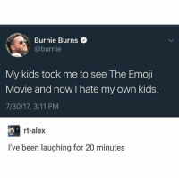 Bad, Emoji, and Ironic: Burnie Burns  @burnie  My kids took me to see The Emoji  Movie and now I hate my own kids.  7/30/17, 3:11 PM  rt-alex  I've been laughing for 20 minutes have any of you actually seen it???? is it really this bad???