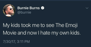 Emoji, Tumblr, and Blog: Burnie Burns$  @burnie  My kids took me to see The Emoji  Movie and now I hate my own kids.  7/30/17, 3:11 PM rt-alex:  I've been laughing for 20 minutes