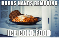Scumbag, Microwave, and Clear: BURNS HANDS REMOVING  CLEAR  PAUSE  made on imgr Scumbag microwave reheat