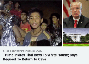 me irl by reservationsjazz FOLLOW HERE 4 MORE MEMES.: BURRARDSTREETJOURNAL.COM  Trump Invites Thai Boys To White House; Boys  Request To Return To Cave me irl by reservationsjazz FOLLOW HERE 4 MORE MEMES.