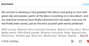 The prophecies where true!: burricane  Volge  fall out boy is releasing a new greatest hits album and going on tour with  green day and weezer. panic! at the disco is working on a new album. and  my chemical romance have finally returned from the dead. rock and roll  has finally been saved, just as the emo prophet pete wentz predicted  #fall out boy #bands #my chemical romance #panic! at the disco #mcr  #pete wentz #the black parade #twenty one pilots #tøp #gerard way  #frank iero #mikey way #ray toro #bob bryar #ryden #green ... See all  1.602 notities The prophecies where true!