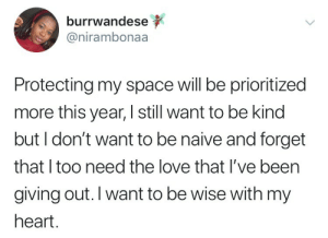 But I Dont Want To: burrwandese  @nirambonaa  Protecting my space will be prioritized  more this year, I still want to be kind  but I don't want to be naive and forget  that I too need the love that I've been  giving out. I want to be wise with my  heart.
