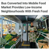 Community, Food, and Fresh: Bus Converted Into Mobile Food  Market Provides Low-Income  Neighbourhoods With Fresh Food thecarboncoast: goatbagxvx:  softwaring:   lowkey-hippie:  darkskinprince2:  Love to see my people uplifting the community  This is cool   http://foodshare.net/program/mobile/ It's ran out of Toronto and they take donations    WHAT A GREAT IDEA   Vry Solarpunk