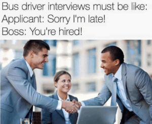 Exact change please by Krombopulos137 MORE MEMES: Bus driver interviews must be like:  Applicant: Sorry I'm late!  Boss: You're hired Exact change please by Krombopulos137 MORE MEMES